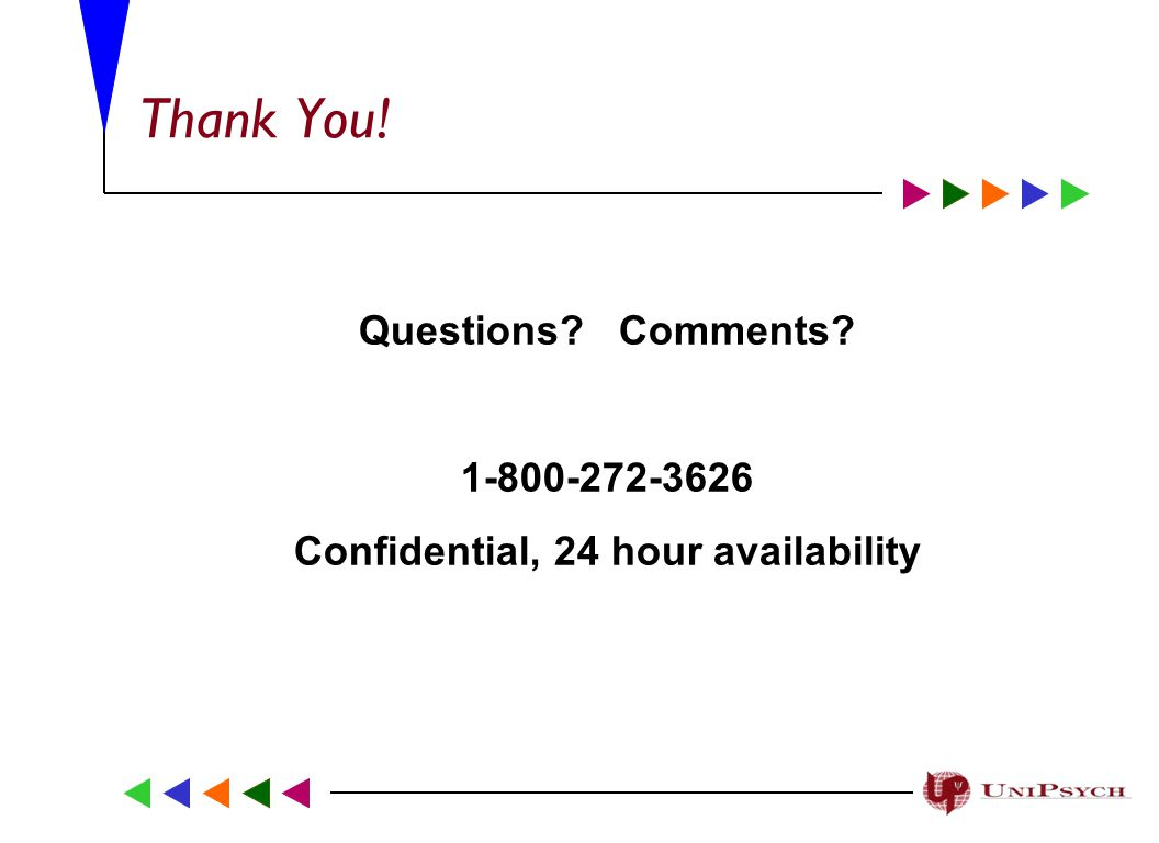 Thank You! Questions Comments Confidential, 24 hour availability