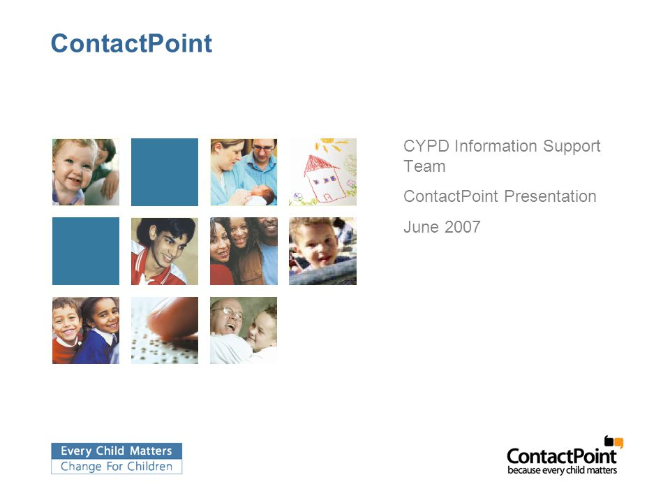 ContactPoint CYPD Information Support Team ContactPoint Presentation June 2007