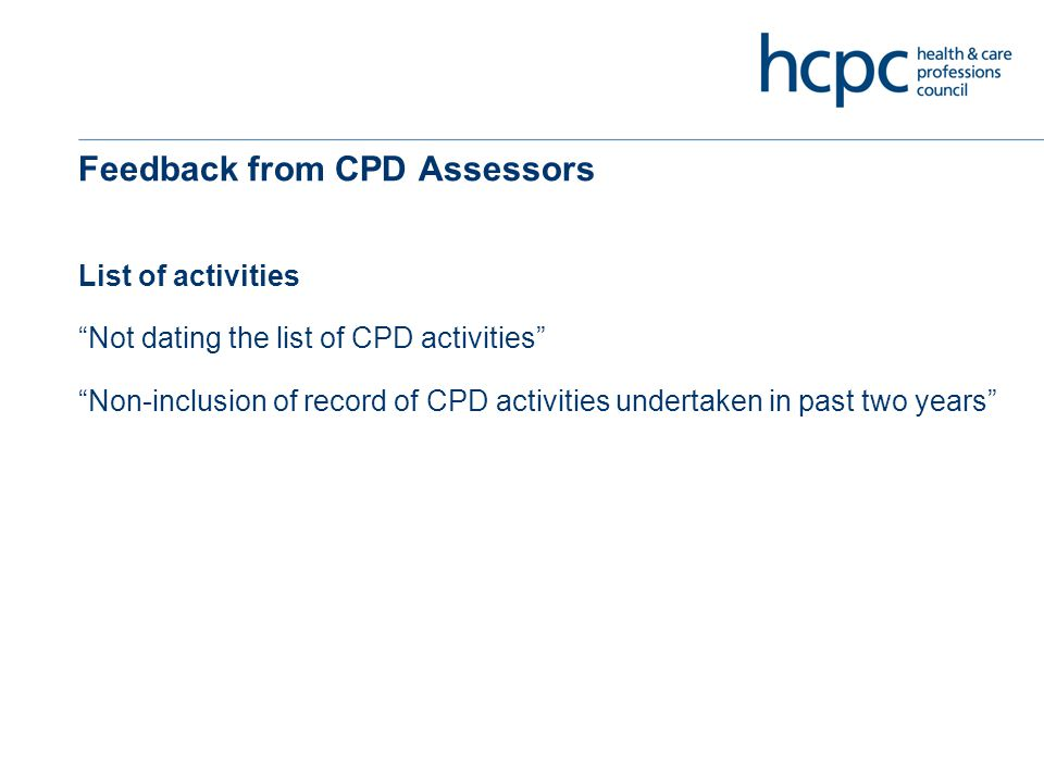Feedback from CPD Assessors List of activities Not dating the list of CPD activities Non-inclusion of record of CPD activities undertaken in past two years