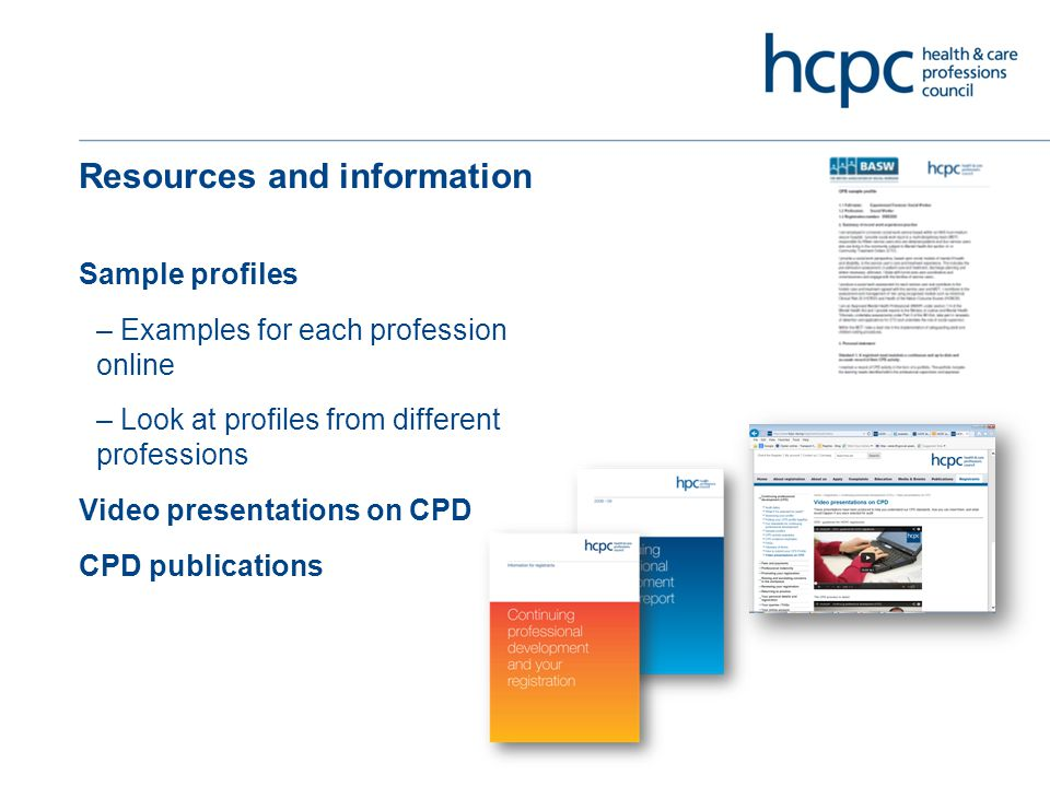 Resources and information Sample profiles – Examples for each profession online – Look at profiles from different professions Video presentations on CPD CPD publications