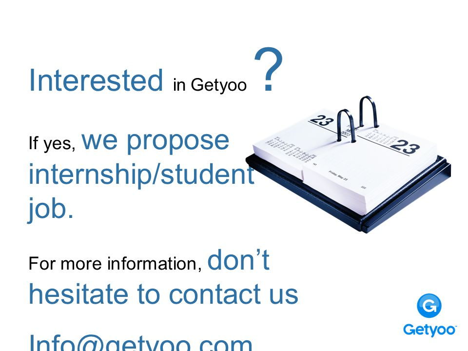 Interested in Getyoo . If yes, we propose internship/student job.