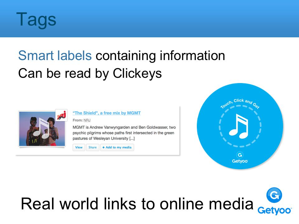 Smart labels containing information Can be read by Clickeys Tags Real world links to online media