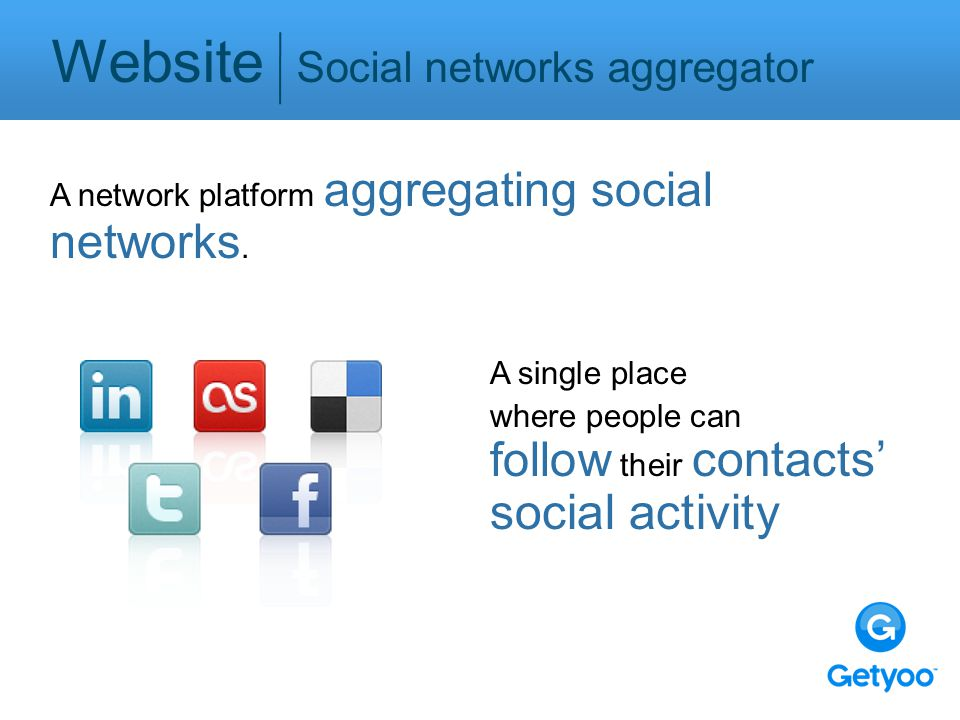 Website Social networks aggregator A single place where people can follow their contacts' social activity A network platform aggregating social networks.