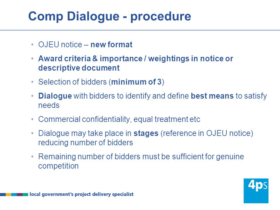 Comp Dialogue – Grounds for Use Authority considers restricted or open can't be used and the contract is particularly complex Particularly complex means Authority is not objectively able to : define the technical means… capable of satisfying its needs or objectives, or specify either the legal or financial make-up of a project or both.