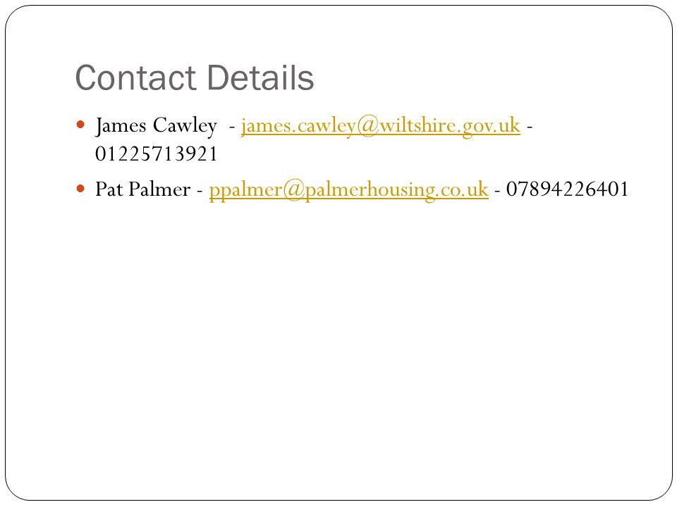 Contact Details James Cawley - - Pat Palmer - -