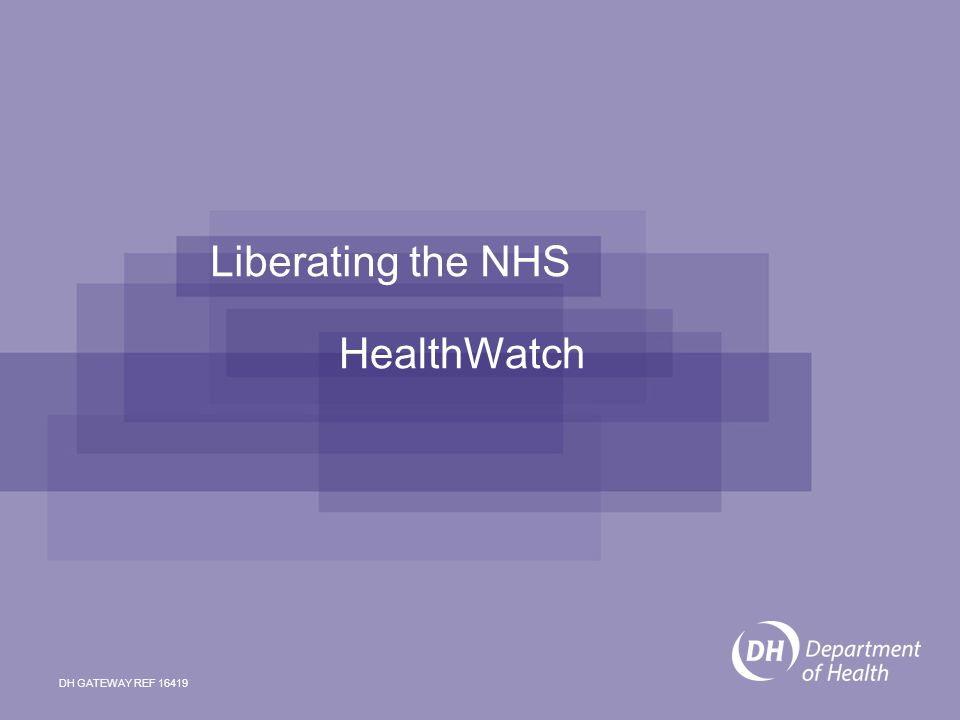 Liberating the NHS HealthWatch DH GATEWAY REF 16419