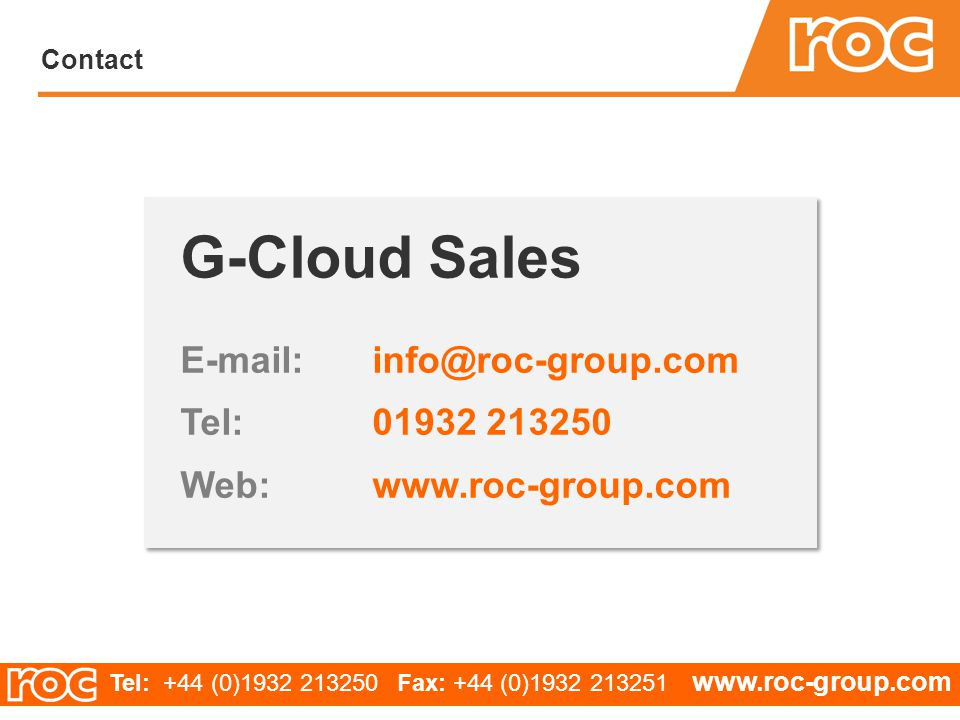 Contact Tel: +44 (0) Fax: +44 (0) G-Cloud Sales Tel: Web: