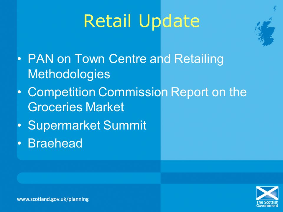 Retail Update PAN on Town Centre and Retailing Methodologies Competition Commission Report on the Groceries Market Supermarket Summit Braehead