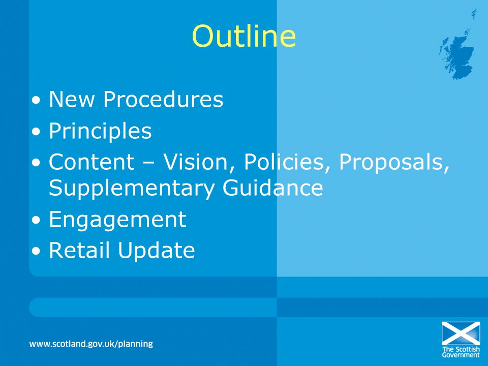 Outline New Procedures Principles Content – Vision, Policies, Proposals, Supplementary Guidance Engagement Retail Update