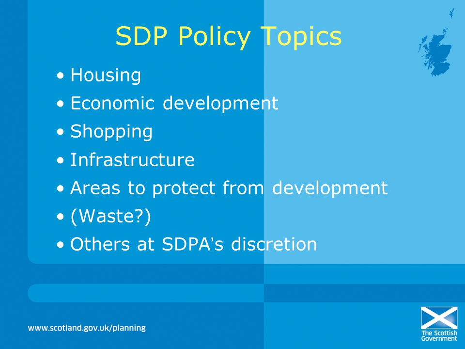 SDP Policy Topics Housing Economic development Shopping Infrastructure Areas to protect from development (Waste ) Others at SDPA ' s discretion