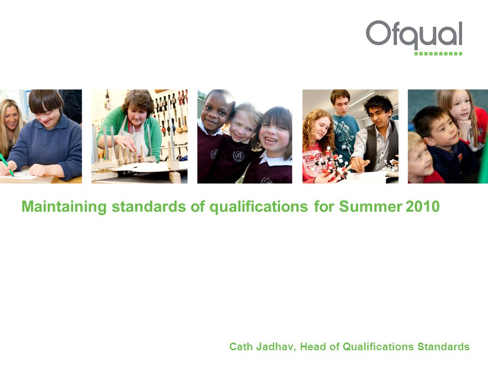 Maintaining standards of qualifications for Summer 2010 Cath Jadhav, Head of Qualifications Standards