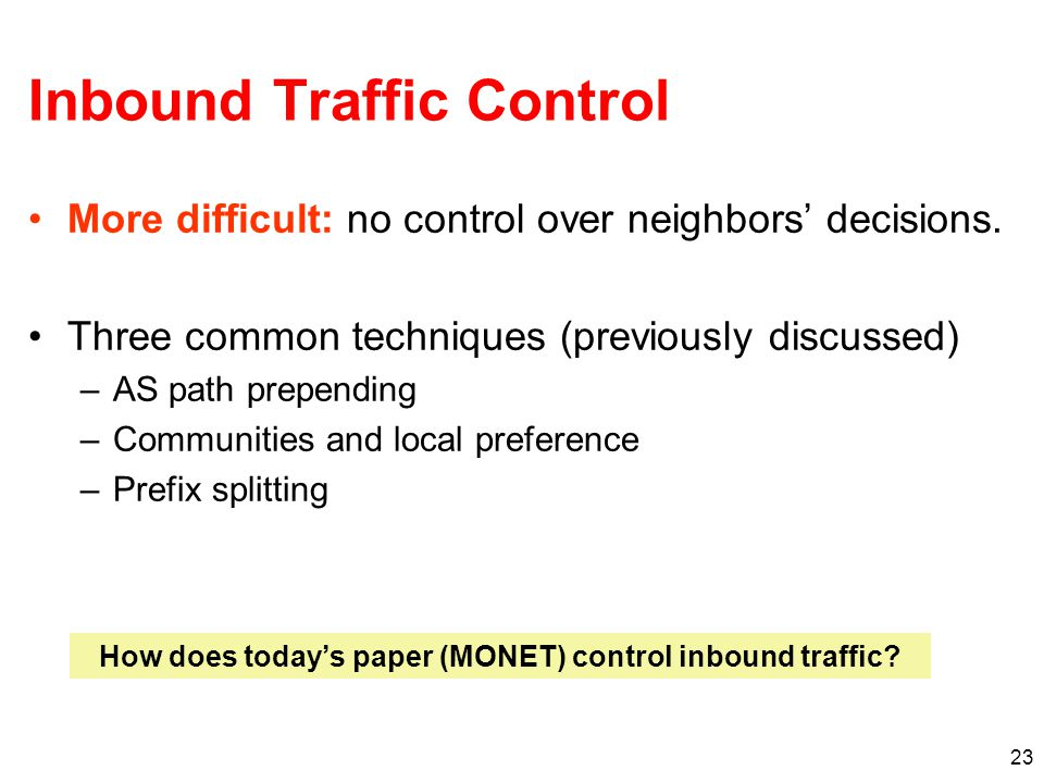 23 Inbound Traffic Control More difficult: no control over neighbors' decisions.