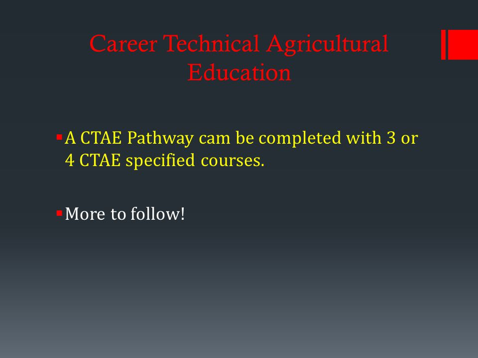 Career Technical Agricultural Education  A CTAE Pathway cam be completed with 3 or 4 CTAE specified courses.