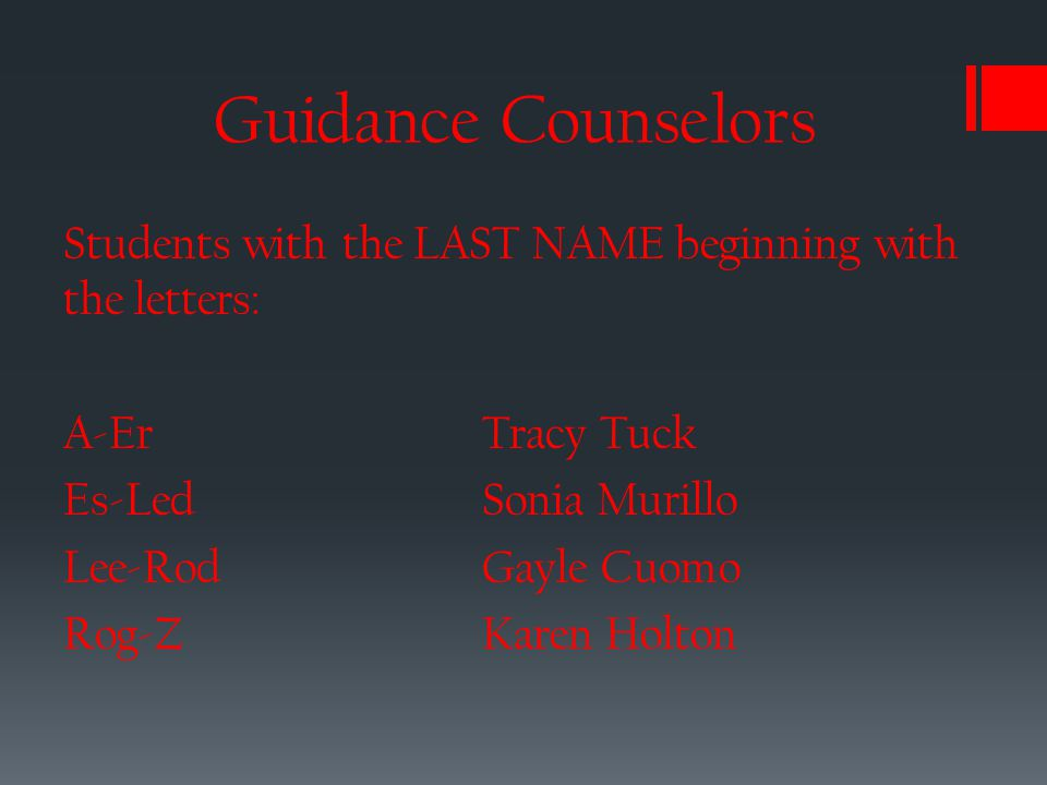 Guidance Counselors Students with the LAST NAME beginning with the letters: A-ErTracy Tuck Es-LedSonia Murillo Lee-RodGayle Cuomo Rog-ZKaren Holton
