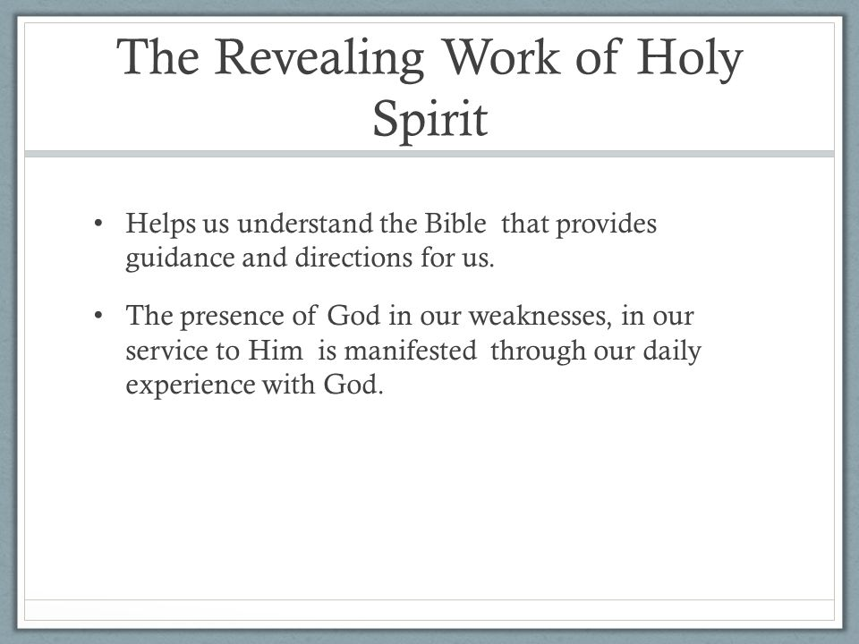 The Revealing Work of Holy Spirit Helps us understand the Bible that provides guidance and directions for us.