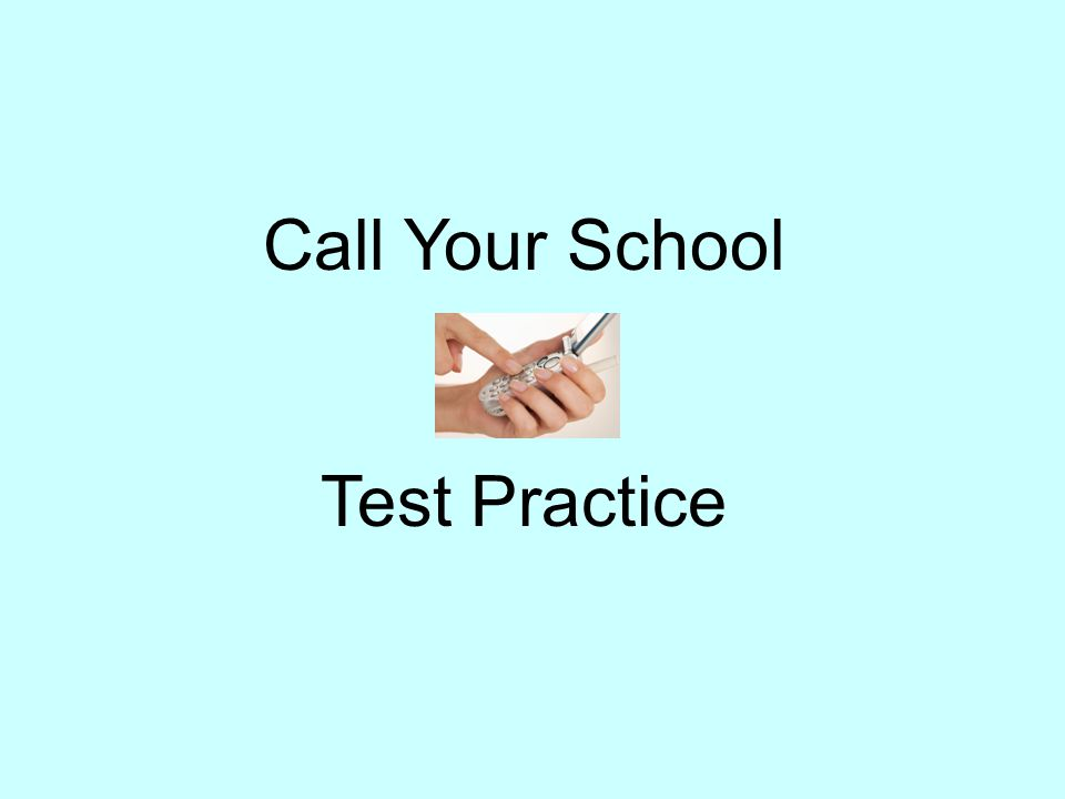 Call Your School Test Practice