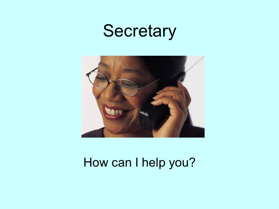 Secretary How can I help you