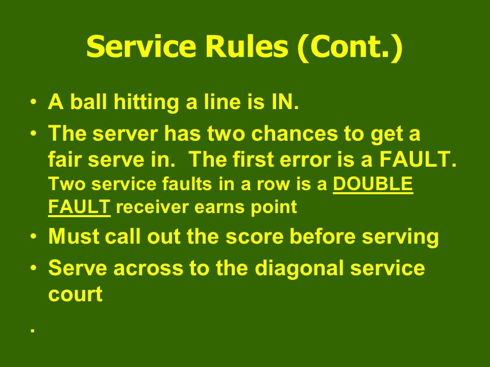 Service Rules (Cont.) A ball hitting a line is IN.