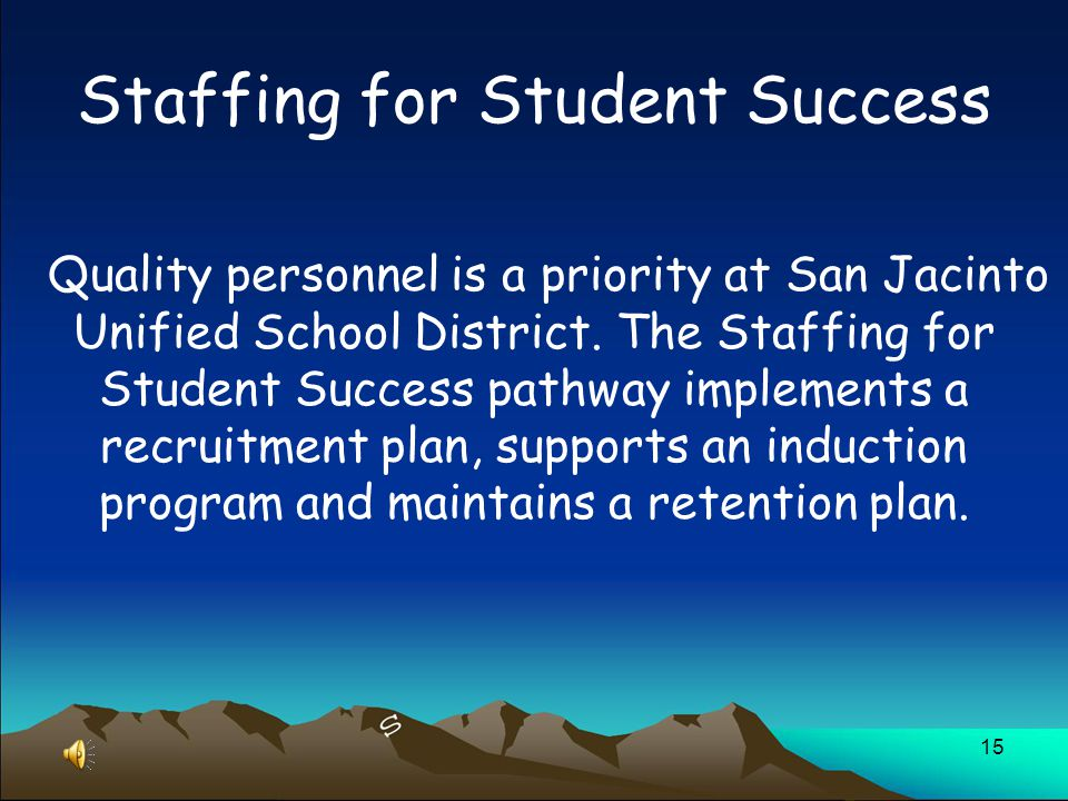 15 Staffing for Student Success Quality personnel is a priority at San Jacinto Unified School District.