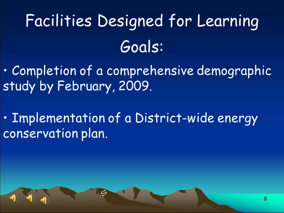 8 Facilities Designed for Learning Goals: Completion of a comprehensive demographic study by February, 2009.