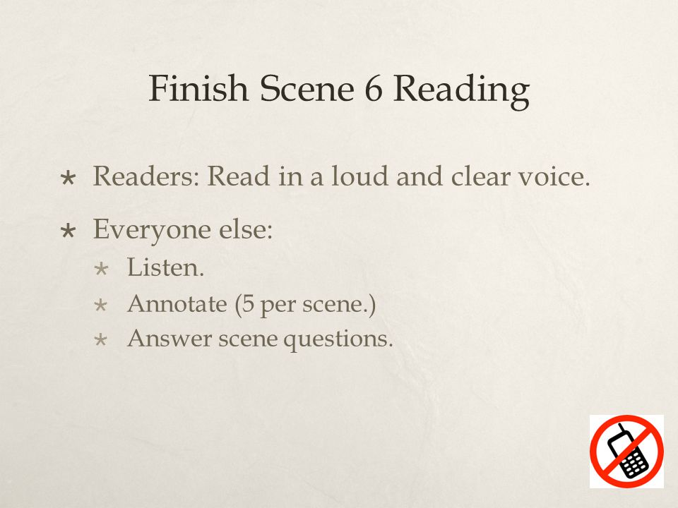 Finish Scene 6 Reading  Readers: Read in a loud and clear voice.