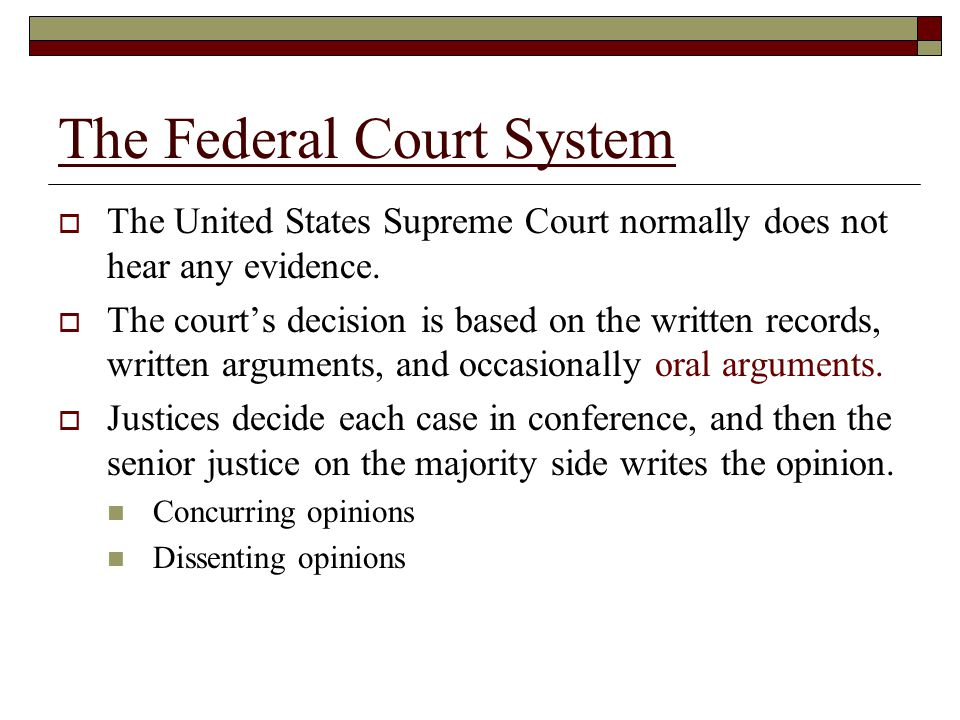 The Federal Court System  The United States Supreme Court normally does not hear any evidence.