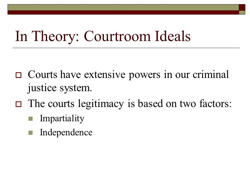 In Theory: Courtroom Ideals  Courts have extensive powers in our criminal justice system.