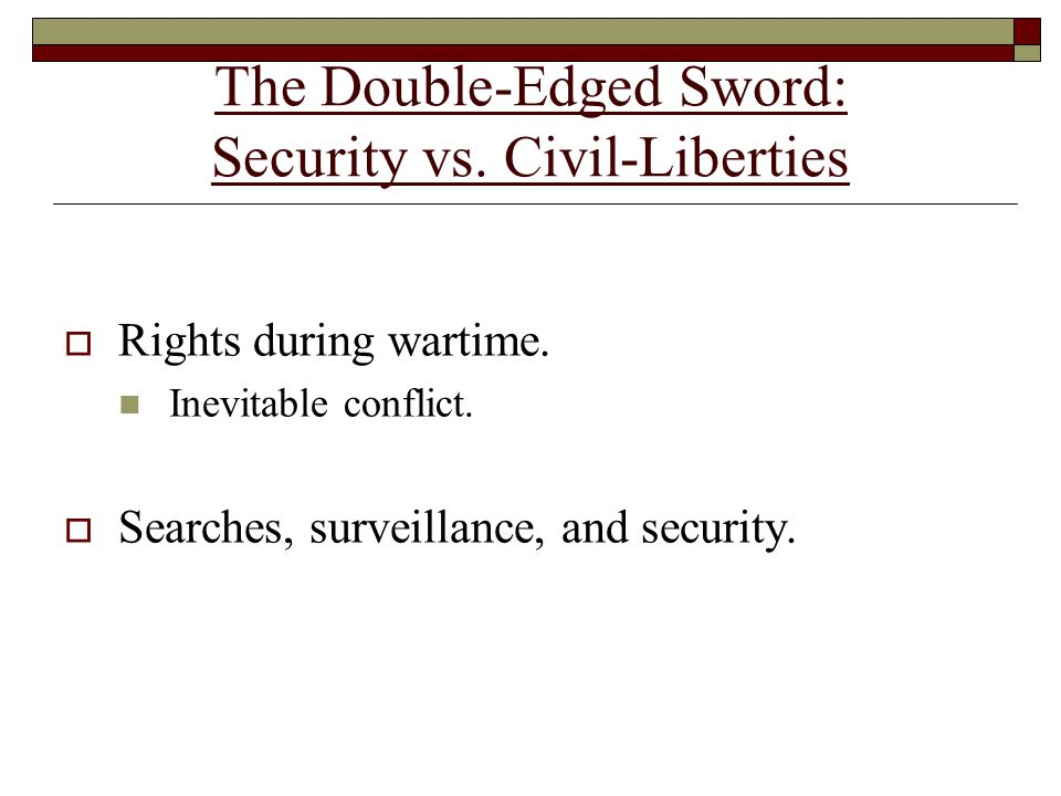 The Double-Edged Sword: Security vs. Civil-Liberties  Rights during wartime.