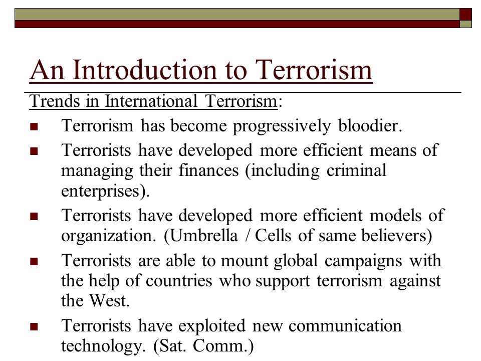 An Introduction to Terrorism Trends in International Terrorism: Terrorism has become progressively bloodier.