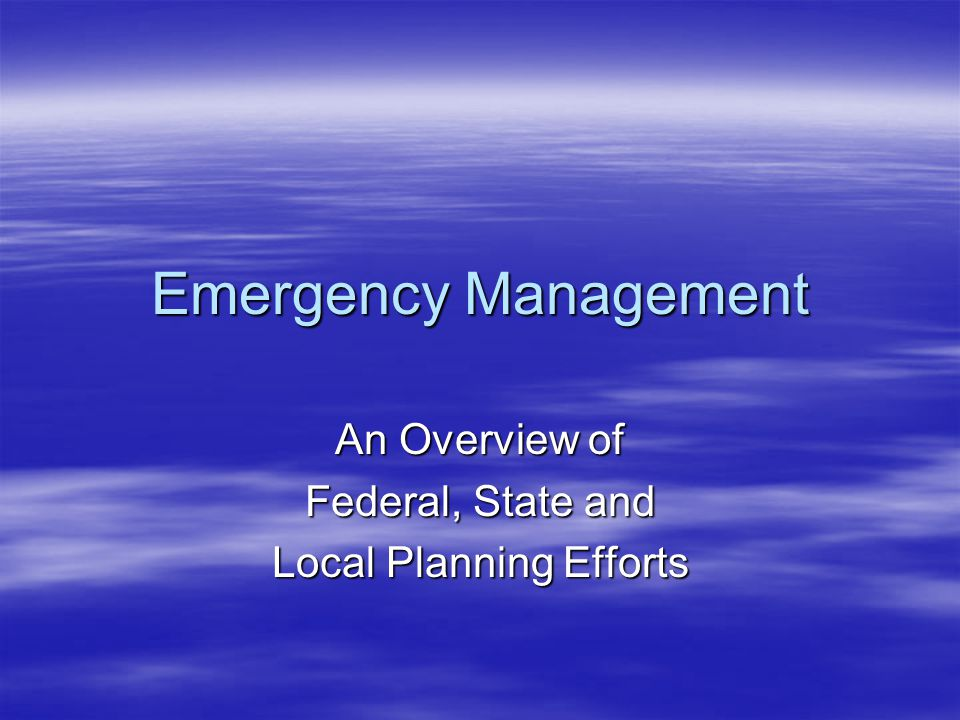 Emergency Management An Overview of Federal, State and Local Planning Efforts