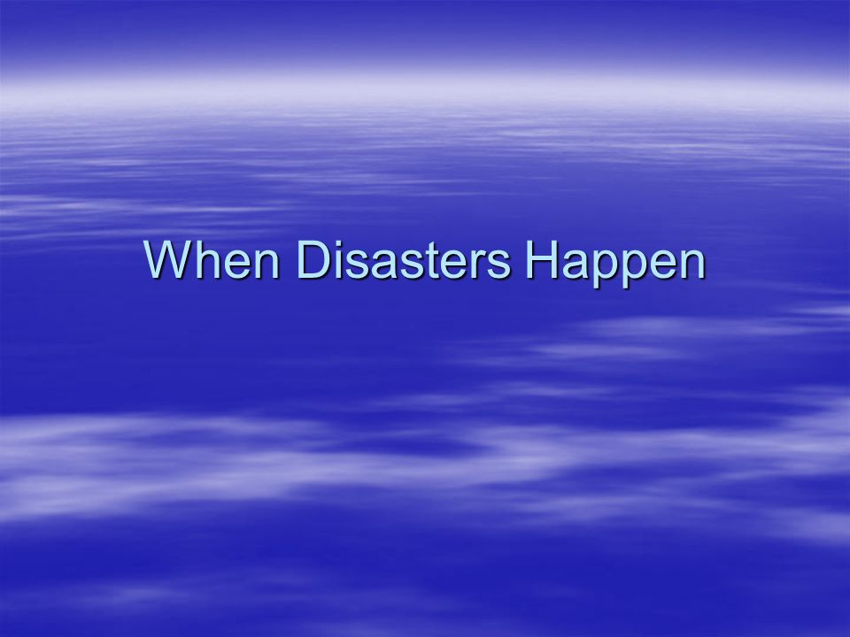 When Disasters Happen