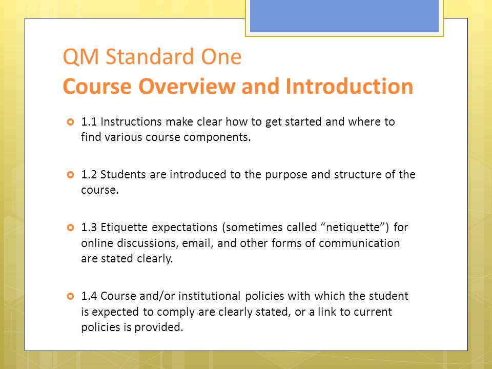 QM Standard One Course Overview and Introduction  1.1 Instructions make clear how to get started and where to find various course components.