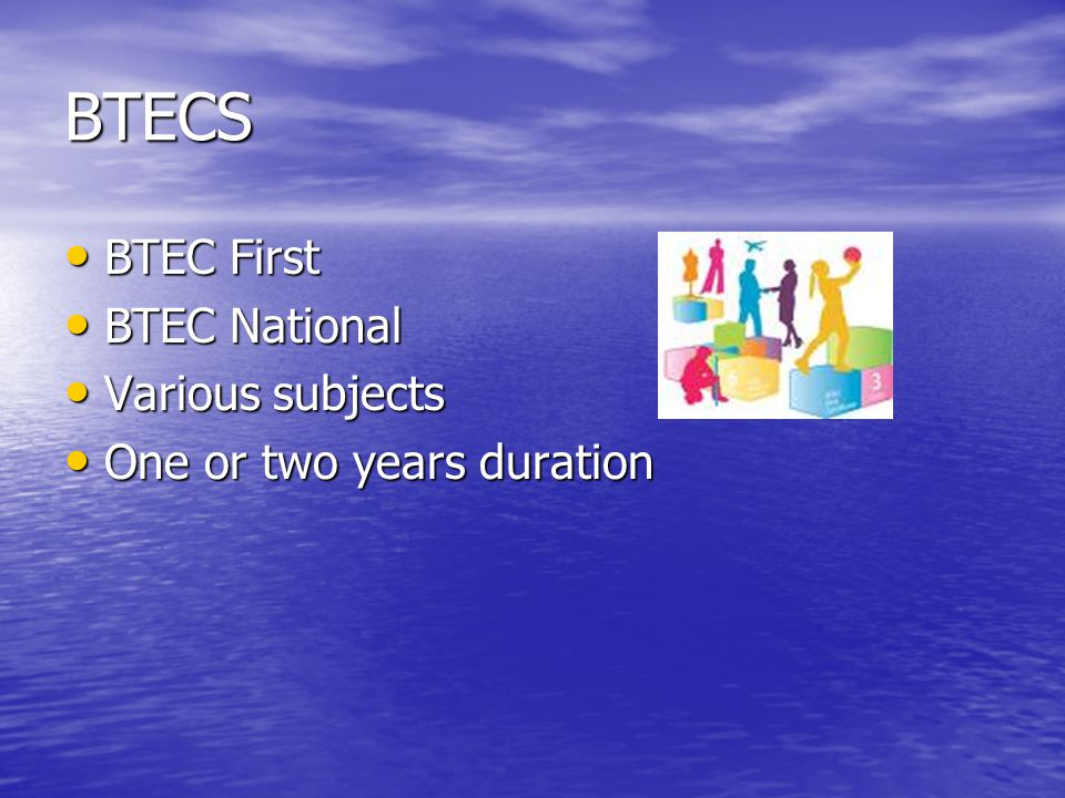 BTECS BTEC First BTEC First BTEC National BTEC National Various subjects Various subjects One or two years duration One or two years duration