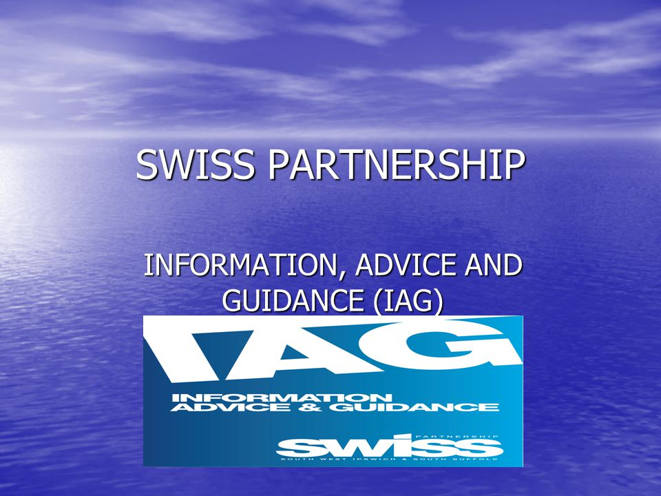 SWISS PARTNERSHIP INFORMATION, ADVICE AND GUIDANCE (IAG)