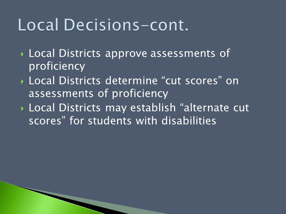  Local Districts approve assessments of proficiency  Local Districts determine cut scores on assessments of proficiency  Local Districts may establish alternate cut scores for students with disabilities
