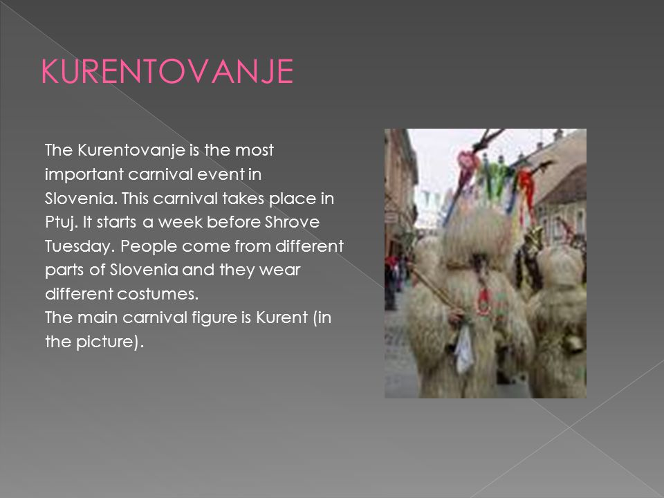 The Kurentovanje is the most important carnival event in Slovenia.