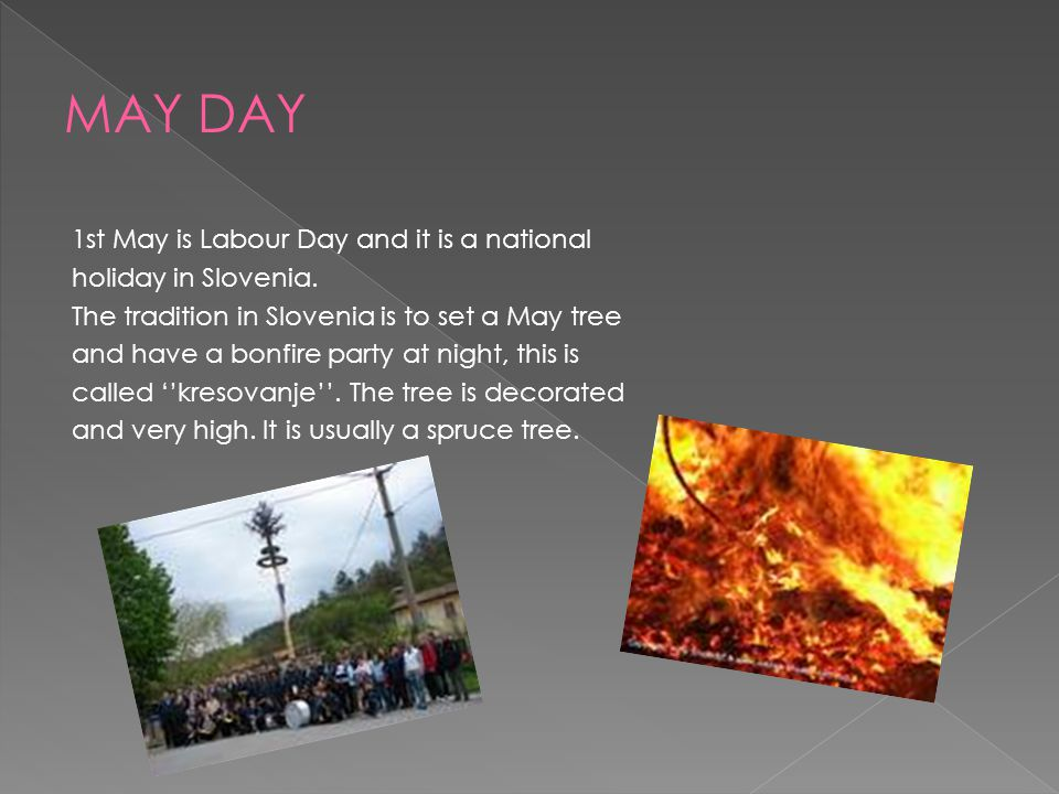 1st May is Labour Day and it is a national holiday in Slovenia.