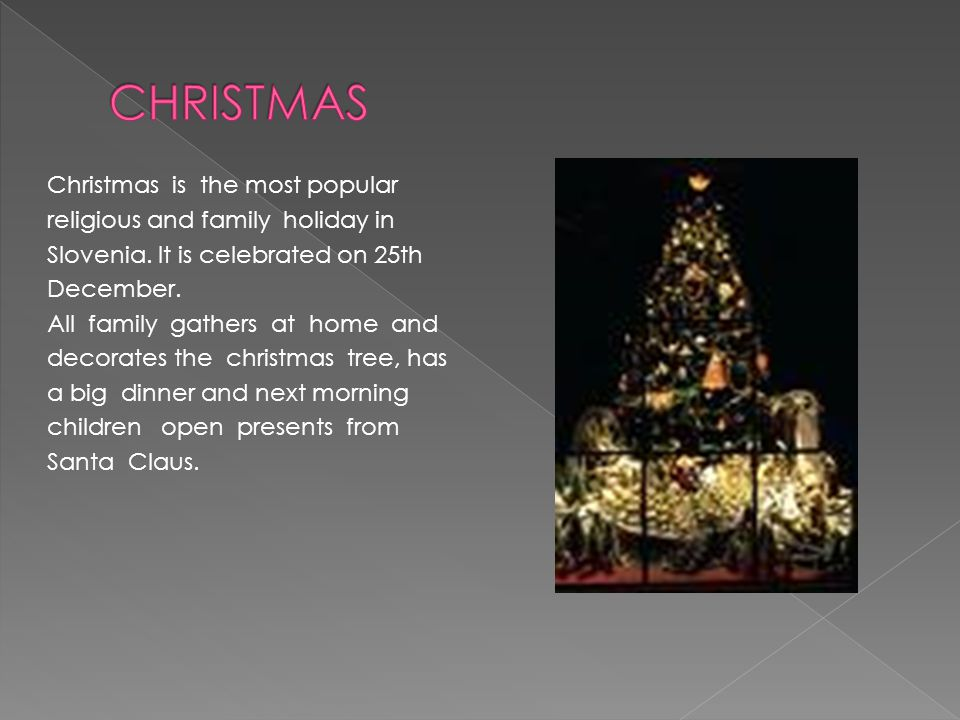Christmas is the most popular religious and family holiday in Slovenia.