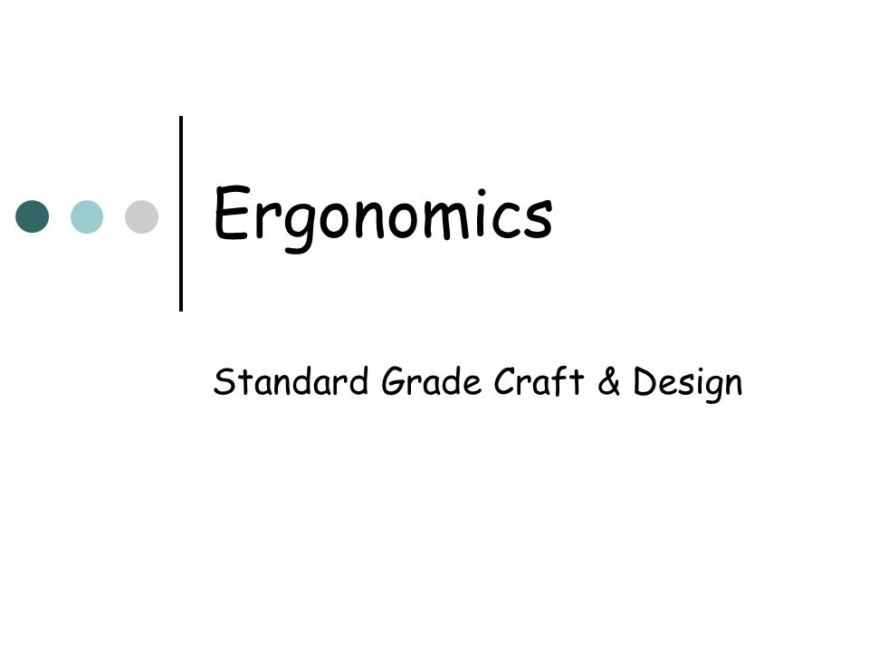 Ergonomics Standard Grade Craft Design Ergonomics A Definition