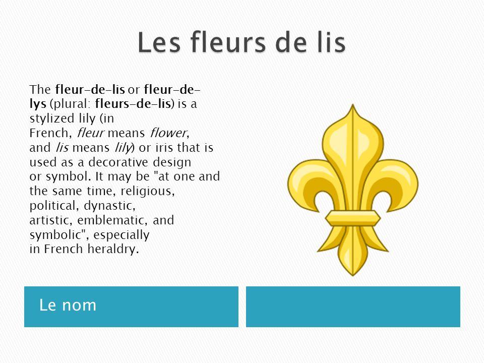 Le Nom The Fleur De Lis Or Fleur De Lys Plural Fleurs De Lis Is