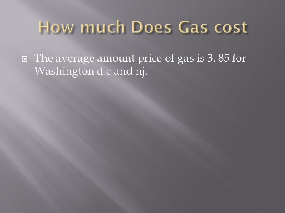  The average amount price of gas is for Washington d.c and nj.