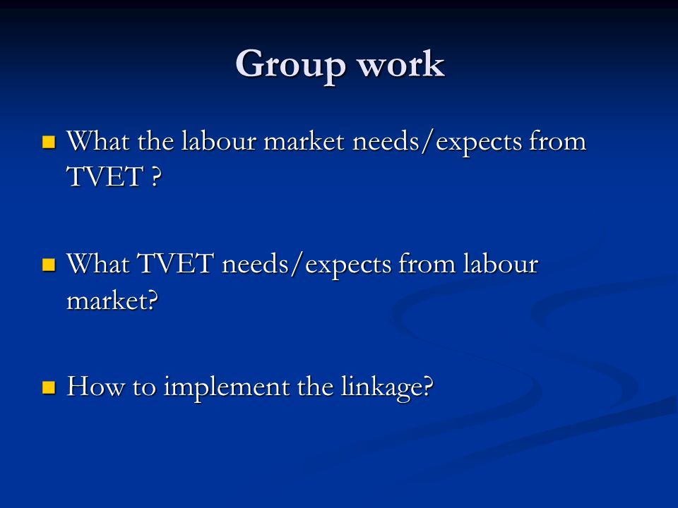 Group work What the labour market needs/expects from TVET .