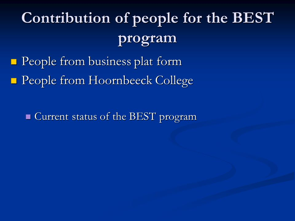 Contribution of people for the BEST program People from business plat form People from business plat form People from Hoornbeeck College People from Hoornbeeck College Current status of the BEST program Current status of the BEST program