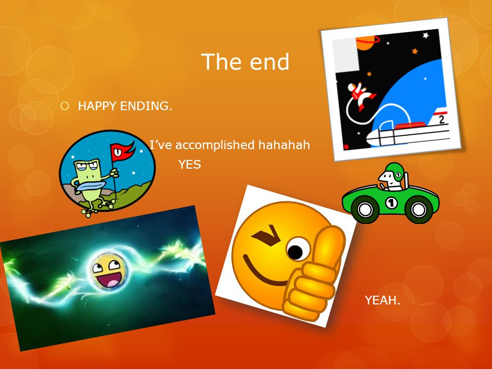 The end  HAPPY ENDING. I've accomplished hahahah YES  YEAH.