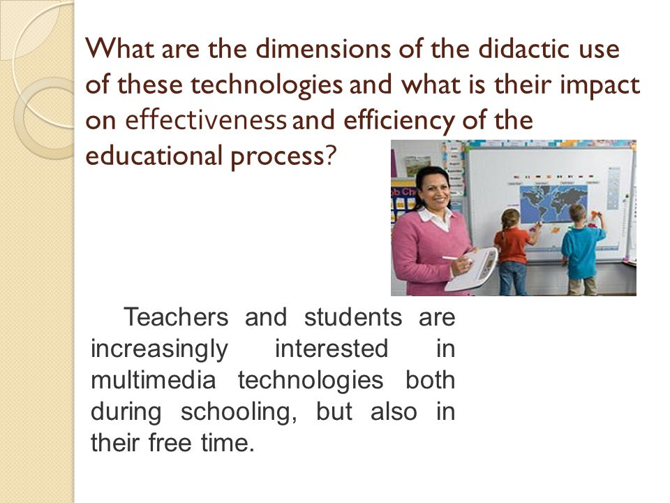 What are the dimensions of the didactic use of these technologies and what is their impact on effectiveness and efficiency of the educational process.