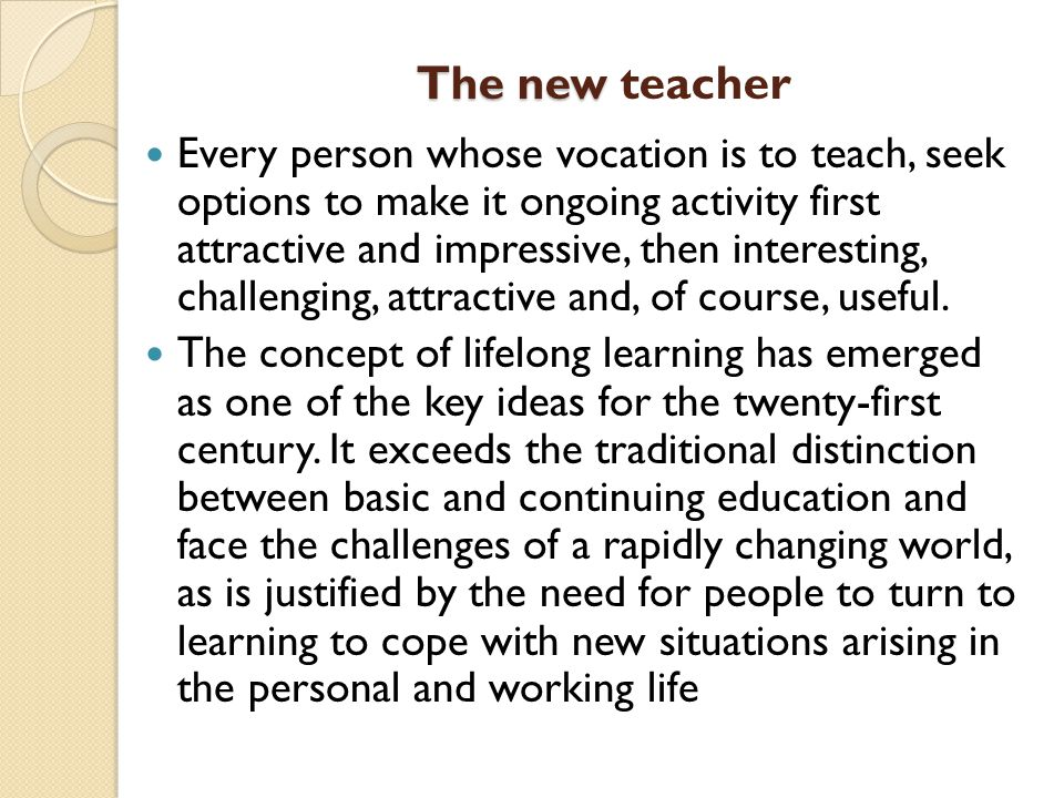 The new The new teacher Every person whose vocation is to teach, seek options to make it ongoing activity first attractive and impressive, then interesting, challenging, attractive and, of course, useful.