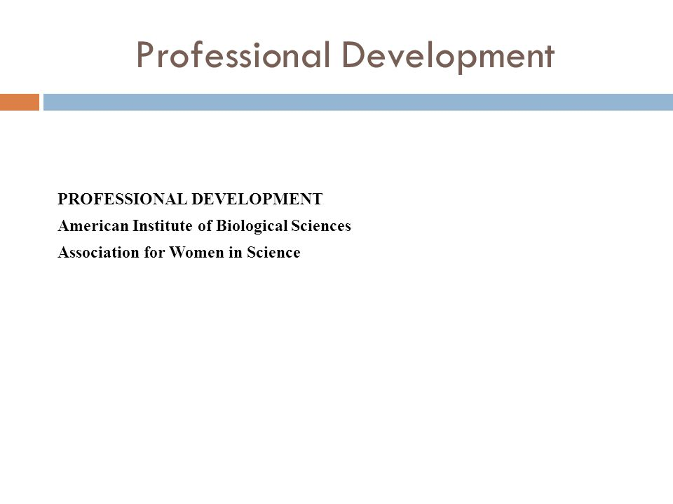 Professional Development PROFESSIONAL DEVELOPMENT American Institute of Biological Sciences Association for Women in Science