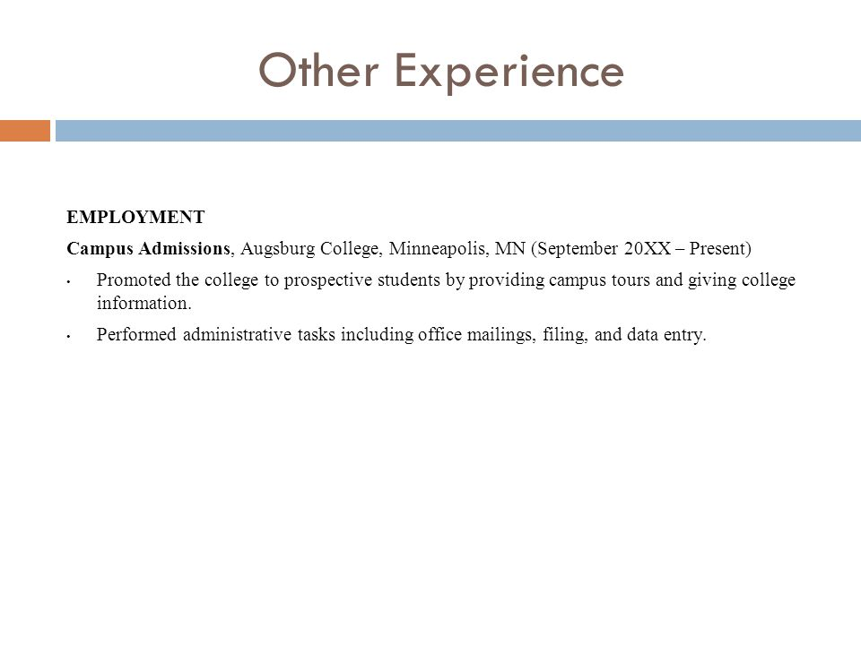 Other Experience EMPLOYMENT Campus Admissions, Augsburg College, Minneapolis, MN (September 20XX – Present) Promoted the college to prospective students by providing campus tours and giving college information.