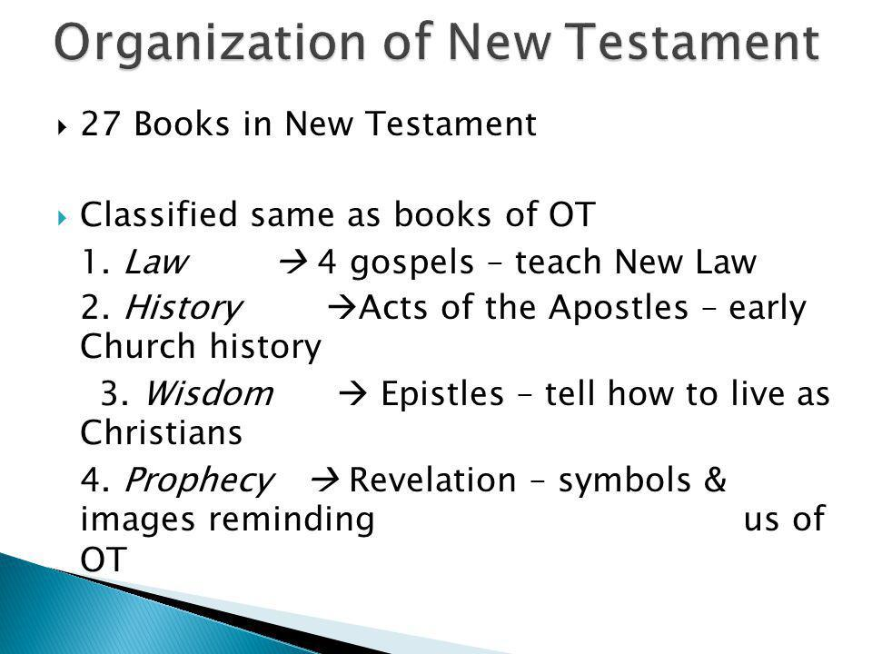  27 Books in New Testament  Classified same as books of OT 1.