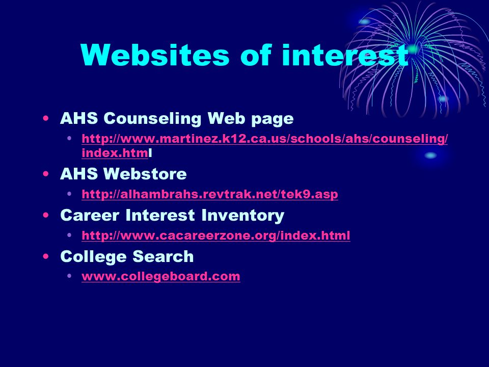 Websites of interest AHS Counseling Web page   index.htmlhttp://  index.htm AHS Webstore   Career Interest Inventory   College Search